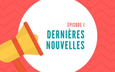 Les coulisses • Épisode 1 : Les dernières nouvelles